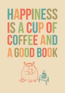 happiness-is-a-cup-of-coffee-and-a-good-book-book-quote
